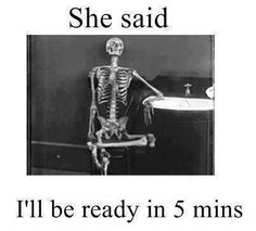 she said i'll be ready in 5 minutes, funny, humor