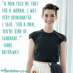 Inspirational Feminist Quotes: Anne Hathaway. Turns out Anne ain't so boring after all...