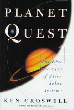 Planet quest : the epic discovery of alien solar systems / Ken Croswell