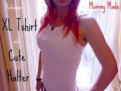 Mammy Made: XL Tshirt to Cute Halter