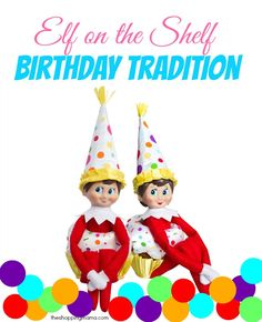 The Elf on the Shelf: A New Birthday Tradition - Yup, the Elf lives to celebrate birthdays, too!