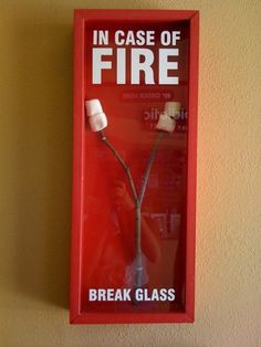 Mmm...marshmellows, in case of fire, break glass