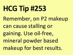 Ladies: This is a big aspect of the HCG Diet! Don't forget to avoid liquid makeup!