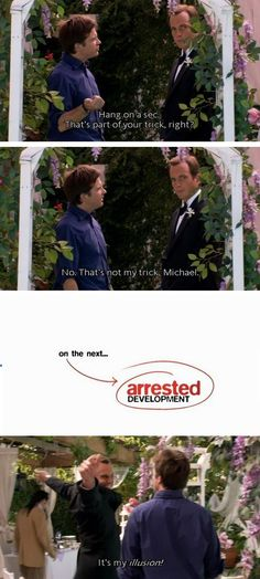 "Arrested Development ""they're ILLUSIONS"""