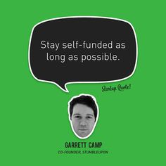 Stay self-funded as long as possible.  Garrett Camp  #startupquote #startup #garrettcamp #stumbleupon