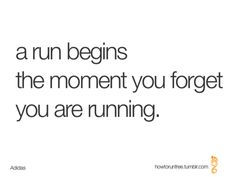 A run begins the moment you forget you are running. Need to get there...