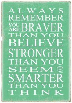 Braver, Stronger, Smarter, believe in yourself. Inspiration