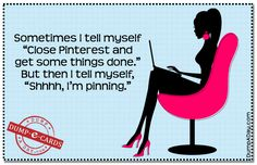 """Sometimes I tell myself """"Close Pinterest and get some things done."""" But then I tell myself, """"Shhhh, I'm pinning."""" laugh, funni, shhhhi8217m pin, pin humor, funny cards, humor quotes, dump ecard, pinterest, true stories"""