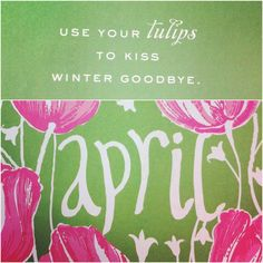"""springtime Lilly Pulitzer print with April quote: """"Use your tulips to kiss winter goodbye."""""""