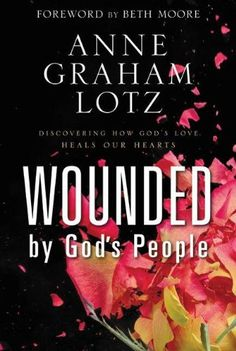 Wounded by God's People: Discovering How God's Love Heals Our Hearts/Anne Graham Lotz
