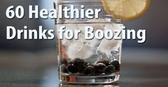 Healthier alcoholic drinks -- need to do a little less boozing, but may as well try and be healthier at the same time.