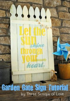 "This Garden Gate Sign doesn't look too hard to make with fence pickets or maybe with reclaimed wood instead. It's a great quote for spring, too! ""Let the sun shine through your heart."""