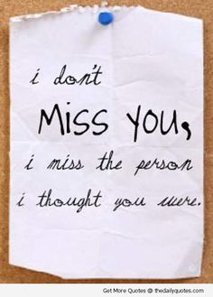 I don't miss you, I miss the person I thought you were.