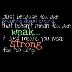 Been strong for too long and this week it really hit me!!