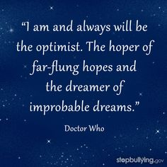 Pin if you agree!  Learn more at http://www.stopbullying.gov!  #bullying #doctorwhoquote #doctorwho #inspiration #dreambig
