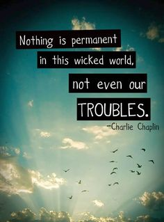 Nothing is permanent.
