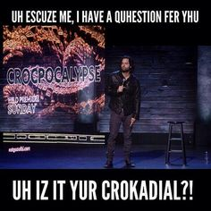 """Chris D'Elia did a bit on his 1 hour Comedy Central special """"White Male, Black Comic"""" about drunk girls and crocodiles. 6 months later, NatGeo Wild has a special about an upcoming """"Crocpocalypse""""!! Coincidence?"""