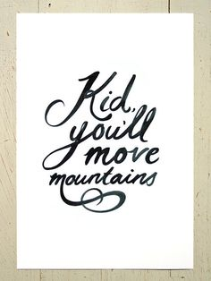 Kid You'll Move Mountains by Erupt Prints