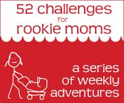 52 Challenges for Rookie Moms - a little more unique than other activities.
