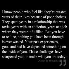 Nothing you have been through is ever wasted..