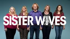 SISTER WIVES - I genuinely love this show.
