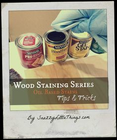 Oil Based Stain Tips & Tricks, by Snazzy Little Things and Minwax