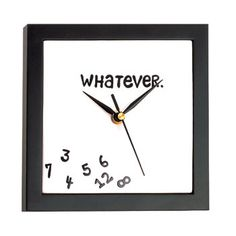 """The """"Whatever"""" Clock"""
