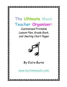 The Ultimate Music Teacher Organizer: blank templates for lesson plans, grade books, and seating charts