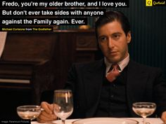 """""""Fredo, you're my older brother, and I love you. But don't ever take sides with anyone against the Family again. Ever."""" - Michael Corleone from #TheGodfather. #moviequotes #movies #AlPacino"""