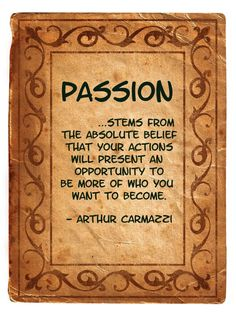 Passion:  Quote by Arthur Carmazzi Passion Parties by Riley http://rileyoneal.yourpassionconsultant.com/