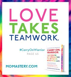 Love takes Teamwork. #carryonwarrior http://momastery.com/blog/2014/02/27/today-is-the-day/