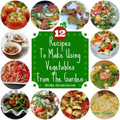 12 Recipes to make using Vegetables from the Garden - www.ohmy-creative.com