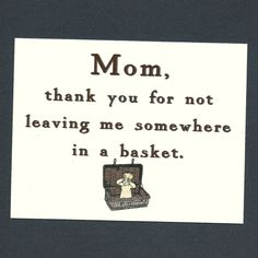 MOM THANKS For Not Leaving Me In A Basket Funny by seasandpeas, $3.75