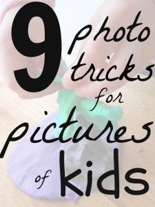 **Want to get better pictures of you kids?  Try these 9 photo tricks.