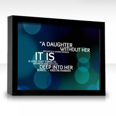 A daughter without her mother is a woman broken. It is a loss that turns to arthritis and settles deep into her bones.