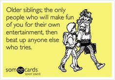 Very true...love my siblings