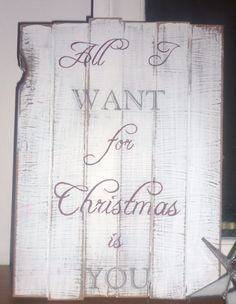 Hand painted, distressed, wooden Holiday sign: All I Want for Christmas is You.