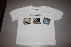 I am thankful shirt!  Have the kids go and take pictures of things they are for and put them on a shirt to wear for that Thanksgiving.  Cute idea.  Could also just write what they are thankful for on the shirt!  Mom and Dad, Grandma and Grandpa can totally make these shirts too!  Cool tradition!