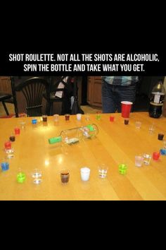 shot roulette. not all are alcoholic