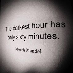 The darkest hour has only 60 minutes.