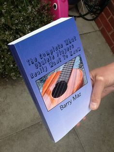 The Complete What Ukulele Players Really Want To Know Paperback
