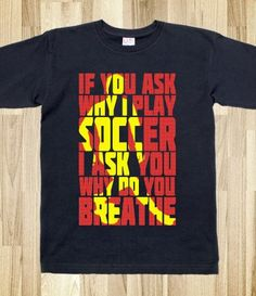 If You Ask Why I Play Soccer I Ask You Why Do You Breathe. Soccer t-shirt.