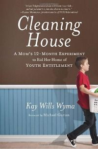 Cleaning House: A Moms 12-Month Experiment to Rid Her Home of Youth Entitlement