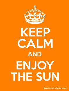Keep Calm and Enjoy The Sun