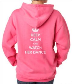 Dance Mom Hoodie - Keep Calm and Watch Her Dance: Perfect gift for dance moms and teachers
