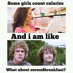"Some girls count calories and I am like, ""What about second breakfast?"" Ha! The Hobbit life."