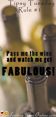 Tipsy Tuesday Rule - Pass  me the wine and watch me get FABULOUS!
