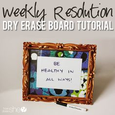 Weekly Resolution Dry Erase Board Tutorial  #howdoesshe weeklygoals #dryerase #diydryeraseboard #familygoals #giftideas howdoesshe.com