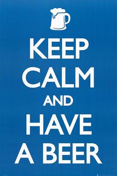 Keep Calm and Have a Beer!