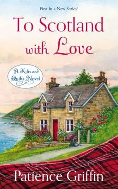 Review: To Scotland With Love by Patience Griffin - Delighted Reader, #1 Kilts and Quilts, Contemporary Romance